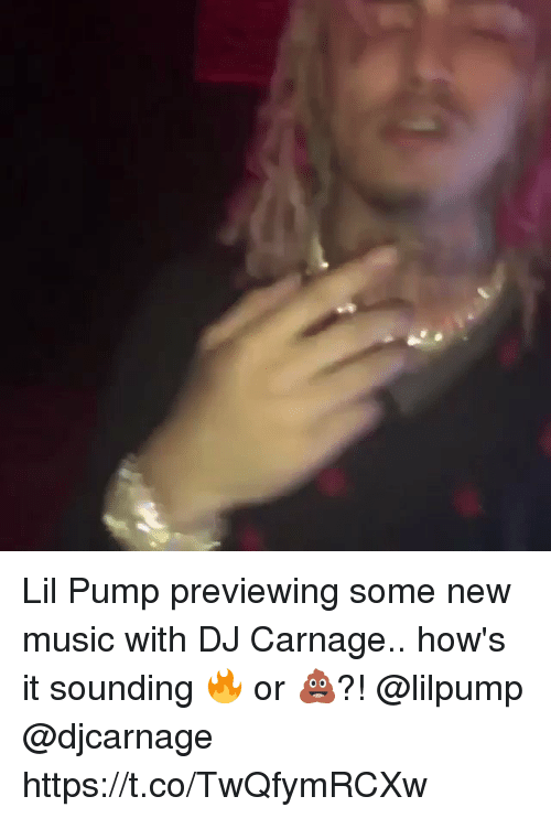 Memes, Music, and Carnage: Lil Pump previewing some new music with DJ Carnage.. how's it sounding 🔥 or 💩?! @lilpump @djcarnage https://t.co/TwQfymRCXw