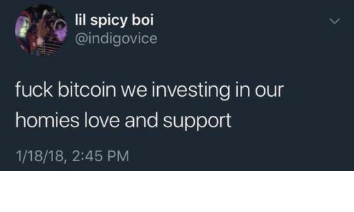 Love, Fuck, and Spicy: lil spicy boi  @indigovice  fuck bitcoin we investing in our  homies love and support  1/18/18, 2:45 PM