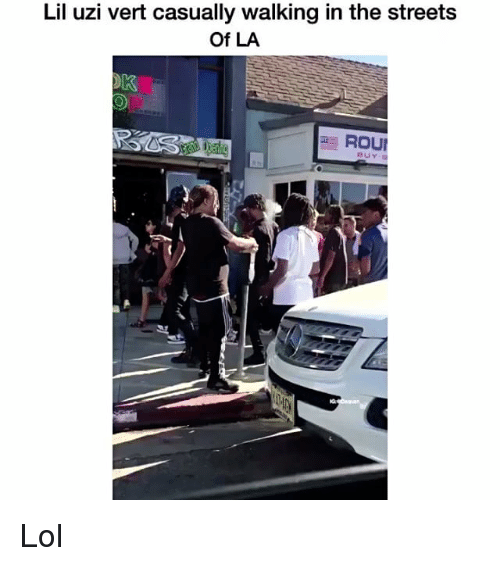 Funny, Uzi, and Rout: Lil uzi vert casually walking in the streets  Of LA  ROUt Lol