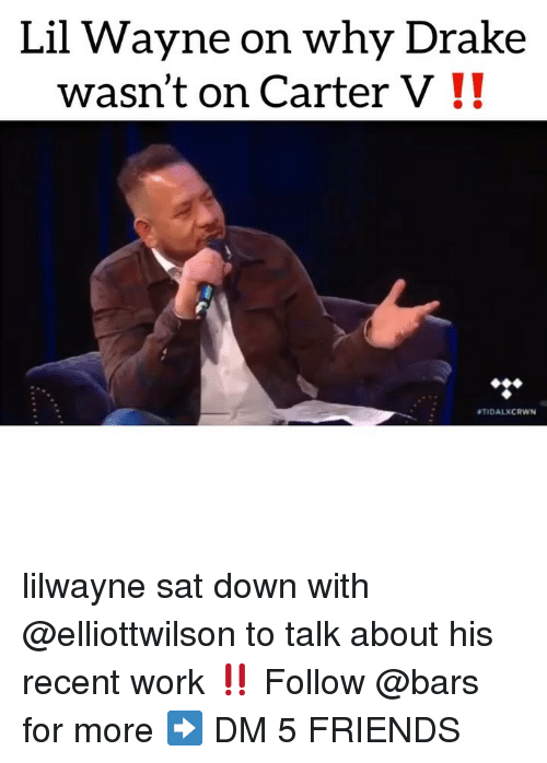 Drake, Friends, and Lil Wayne: Lil Wayne on why Drake  wasn't on Carter V!!  TIDALXCRWN lilwayne sat down with @elliottwilson to talk about his recent work ‼️ Follow @bars for more ➡️ DM 5 FRIENDS