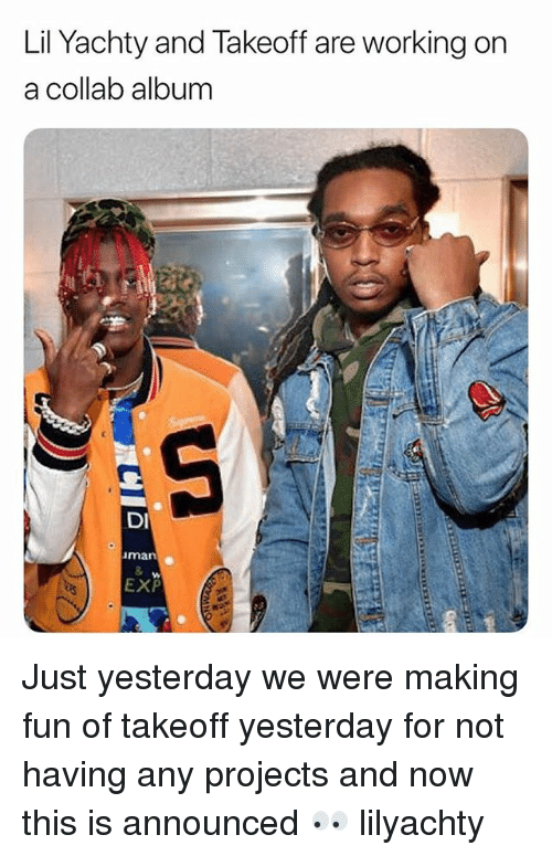 Yachty: Lil Yachty and lakeoff are working on  a collab album  DI  man  EXP Just yesterday we were making fun of takeoff yesterday for not having any projects and now this is announced 👀 lilyachty
