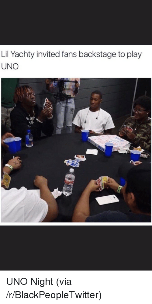 Lil Yachty: Lil Yachty invited fans backstage to play  UNO <p>UNO Night (via /r/BlackPeopleTwitter)</p>