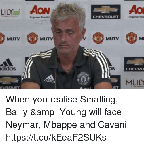 Adidas, Memes, and Neymar: LILY AON  Ao  Empower Results  CHEVROLET  Empower Res  MUTV  MUTV  MUTV  MU  didas  CHEVRO  MLILY  adidas  EVROLET When you realise Smalling, Bailly & Young will face Neymar, Mbappe and Cavani https://t.co/kEeaF2SUKs
