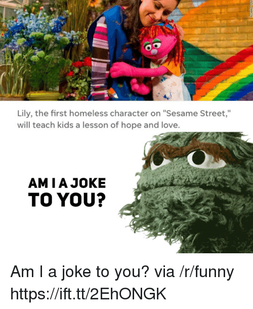 """Funny, Homeless, and Love: Lily, the first homeless character on """"Sesame Street,""""  will teach kids a lesson of hope and love  AMIAJOKE  TO YOU? Am I a joke to you? via /r/funny https://ift.tt/2EhONGK"""
