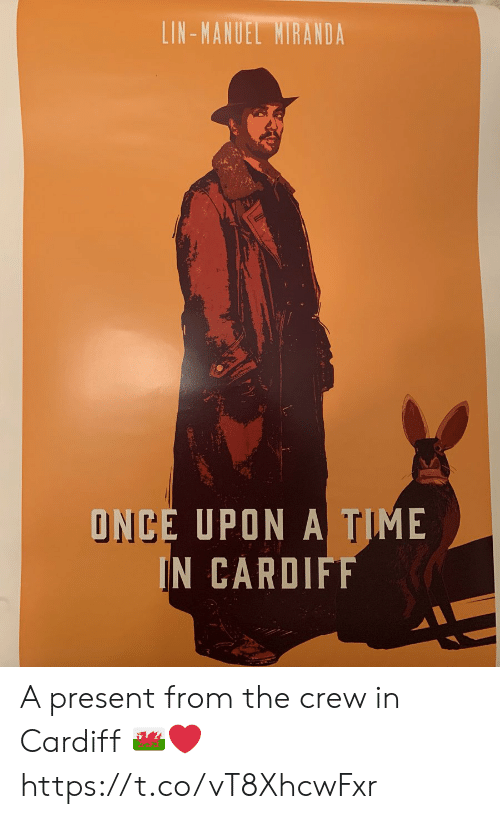 Memes, Once Upon a Time, and The Crew: LIN-MANUEL MIRANDA  ONCE UPON A TIME  IN CARDIFF A present from the crew in Cardiff ???????❤️ https://t.co/vT8XhcwFxr