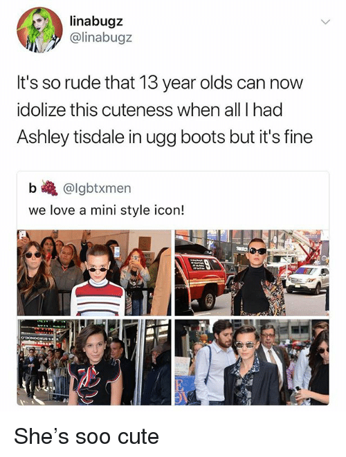 Cute, Love, and Memes: linabugz  @linabugz  It's so rude that 13 year olds can now  idolize this cuteness when all I had  Ashley tisdale in ugg boots but it's fine  b巉@lgbtxmen  we love a mini style icon! She's soo cute