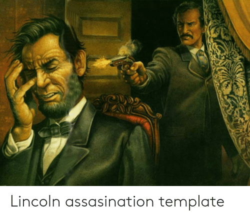 Lincoln, Template, and Assasination: Lincoln assasination template