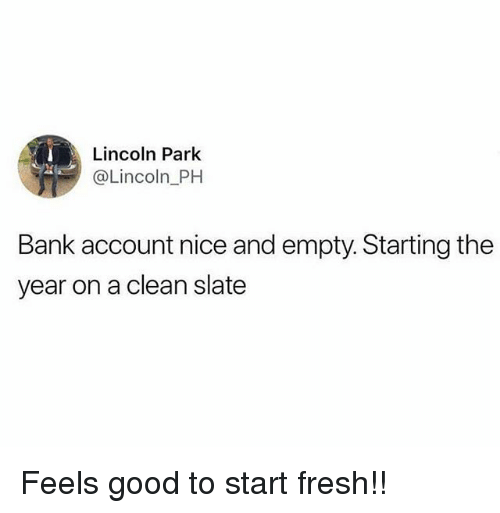 Fresh, Memes, and Bank: Lincoln Park  @Lincoln PH  Bank account nice and empty. Starting the  year on a clean slate Feels good to start fresh!!