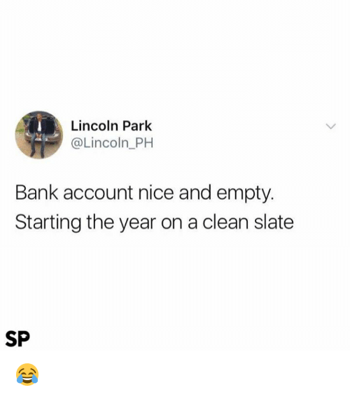 Bank, Lincoln, and Nice: Lincoln Park  @Lincoln_PH  Bank account nice and empty  Starting the year on a clean slate  SP 😂