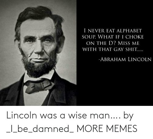 Lincoln: Lincoln was a wise man…. by _I_be_damned_ MORE MEMES