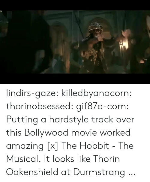 9gag, Tumblr, and Blog: lindirs-gaze: killedbyanacorn:  thorinobsessed:  gif87a-com: Putting a hardstyle track over this Bollywood movie worked amazing [x] The Hobbit - The Musical.  It looks like Thorin Oakenshield at Durmstrang …