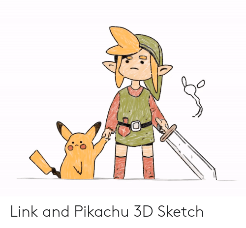 Pikachu, Link, and Sketch: Link and Pikachu 3D Sketch