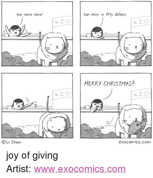 "Christmas, Http, and Lion: lion come here!  lion hcre is fifty dollars  MERRY CHRISTMAS  OLi Chen  cxocomics.com <p>joy of giving</p>  Artist: <a href=""http://www.exocomics.com"">www.exocomics.com</a>"
