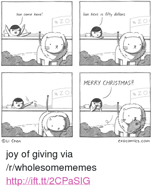 "Christmas, Http, and Lion: lion come here!  lion hcre is fifty dollars  MERRY CHRISTMAS  OLi Chen  cxocomics.com <p>joy of giving via /r/wholesomememes <a href=""http://ift.tt/2CPaSIG"">http://ift.tt/2CPaSIG</a></p>"