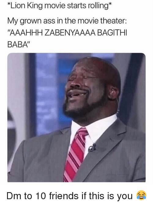 "Ass, Friends, and Memes: Lion King movie starts rolling*  My grown ass in the movie theater:  ""AAAHHH ZABENYAAAA BAGITHI  BABA"" Dm to 10 friends if this is you 😂"