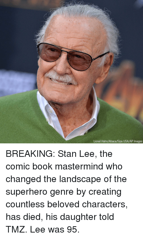 Memes, Stan, and Stan Lee: Lionel Hahn/Abaca/Sipa USA/AP Images BREAKING: Stan Lee, the comic book mastermind who changed the landscape of the superhero genre by creating countless beloved characters, has died, his daughter told TMZ. Lee was 95.