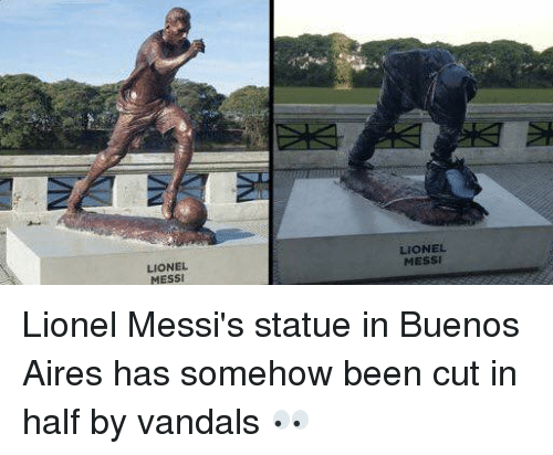 Memes, Lionel Messi, and Messi: LIONEL  MESSI  LIONEL  MESSI Lionel Messi's statue in Buenos Aires has somehow been cut in half by vandals 👀