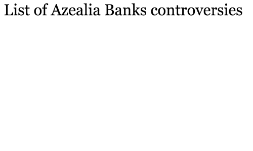 Banks, List, and List Of: List of Azealia Banks controversies