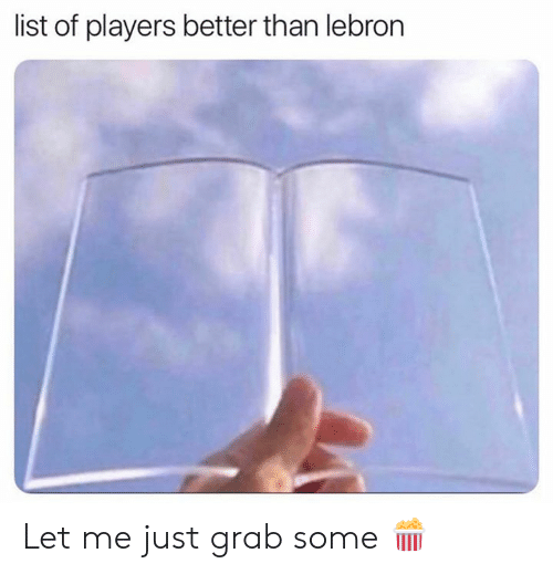 Nba, Lebron, and List: list of players better than lebron Let me just grab some 🍿