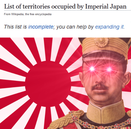 Wikipedia, Free, and Help: List of territories occupied by Imperial Japan  From Wikipedia, the free encyclopedia  This list is incomplete; you can help by expanding it.