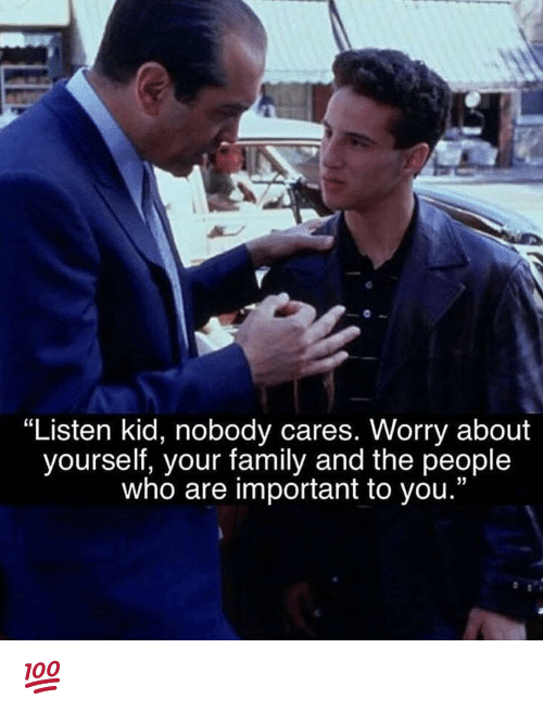 """Worry About Yourself: """"Listen kid, nobody cares. Worry about  yourself, your family and the people  who are important to you."""" 💯"""