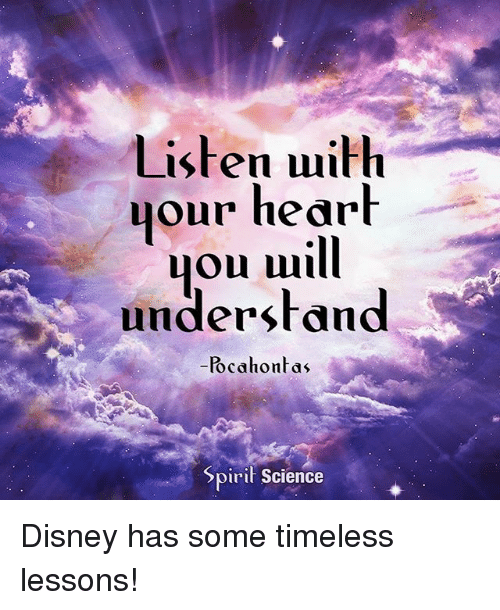Disney, Memes, and Science: Listen uith  qour hearh  lou uill  understand  cahontas  Spirif Science Disney has some timeless lessons!