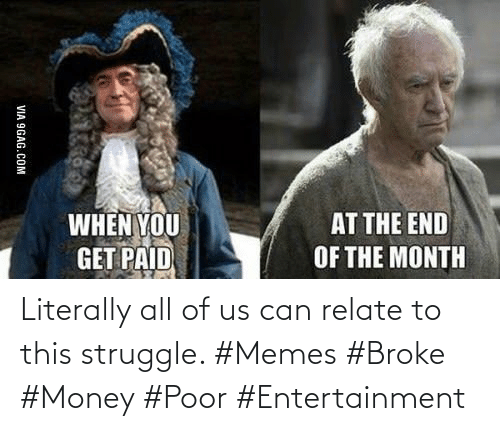 Struggle: Literally all of us can relate to this struggle. #Memes #Broke #Money #Poor #Entertainment
