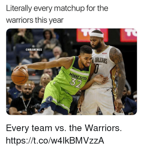 Minnesota, Warriors, and The Warriors: Literally every matchup for the  warriors this year  @NBAMEMES  ORLEANS  MINNESOTA Every team vs. the Warriors. https://t.co/w4lkBMVzzA