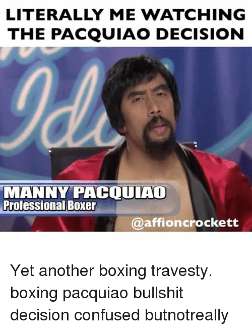 manny pacquiao: LITERALLY ME WATCHING  THE PACQUIAO DECISION  Id  MANNY PACQUIAO  Professional Boxer  @aftioncrockett Yet another boxing travesty. boxing pacquiao bullshit decision confused butnotreally