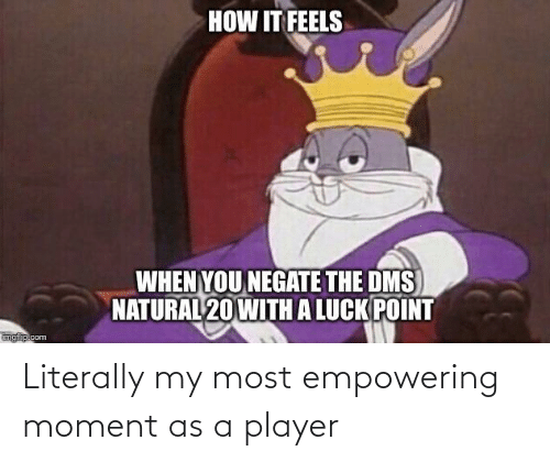 Empowering: Literally my most empowering moment as a player