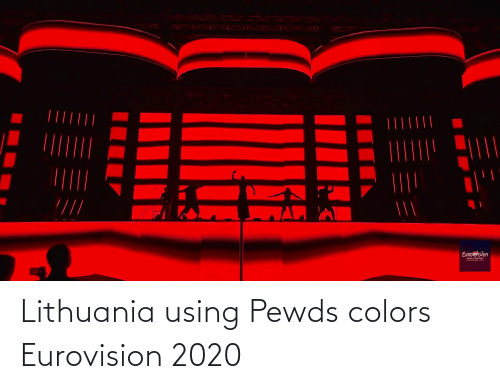 Lithuania: Lithuania using Pewds colors Eurovision 2020