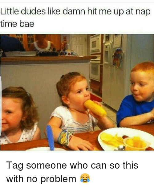 Bae, Dude, and Funny: Little dudes like damn hit me up at nap  time bae Tag someone who can so this with no problem 😂