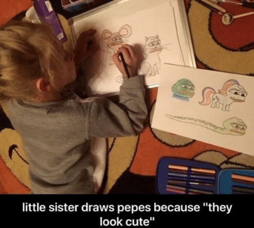 "Pepes: little sister draws pepes because ""they  look cute"""