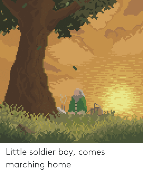 Marching: Little soldier boy, comes marching home
