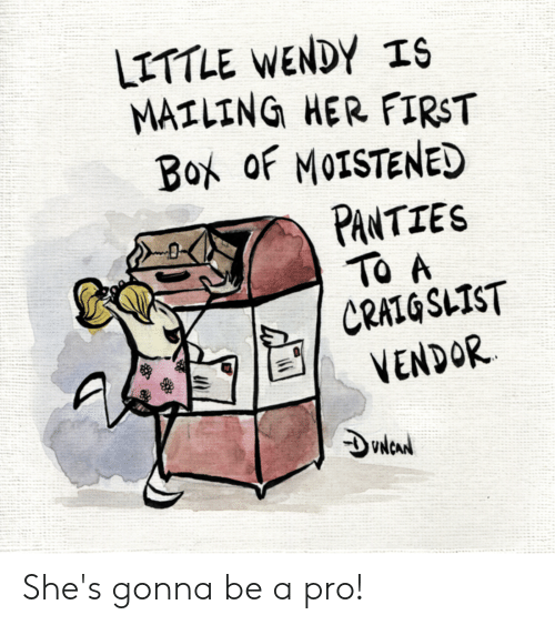 Funny, Craig, and Pro: LITTLE WENDY IS  MAILING HER FIRST  Box oF MOISTENED  PANTIES  To A  CRAIG SLIST  VENDOR She's gonna be a pro!