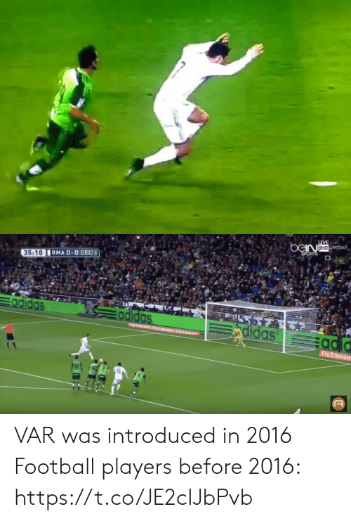 0 0: LIVE  beiNaHD  SPORTS  RMA 0-0 CEL  35:10  Eadidas  5 715  rdidas  Eadidas  adid  toasNtm IVEmi  Fly Emirate  T VAR was introduced in 2016  Football players before 2016: https://t.co/JE2cIJbPvb