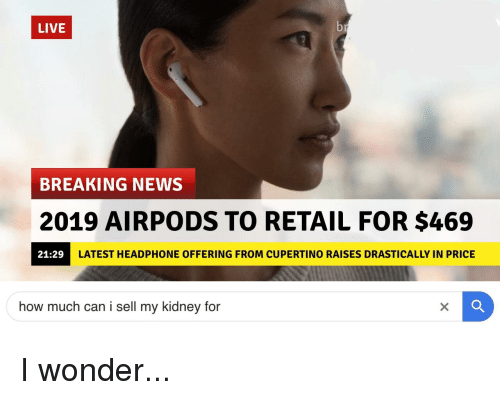 LIVE BREAKING NEWS 2019 AIRPODS TO RETAIL FOR $469 2129
