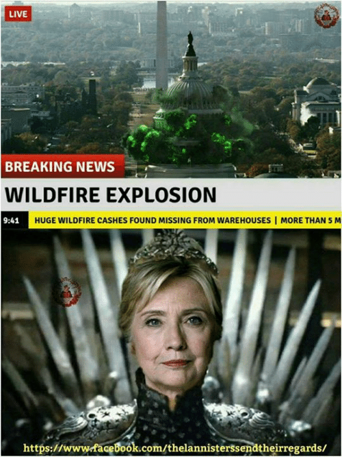 Memes, Breaking News, and 🤖: LIVE  BREAKING NEWS  WILDFIRE EXPLOSION  9:41  HUGEWILDFIRE CASHES FOUND MISSING FROM WAREHOUSES I MORE THAN 5 M  https:HwwwrfaceBook.com/thelannisterssendtheirregards/