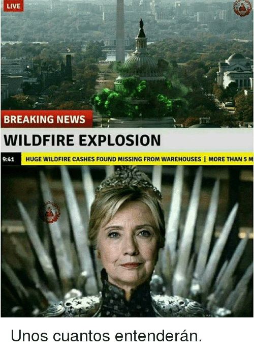 Memes, News, and Uno: LIVE  BREAKING NEWS  WILDFIRE EXPLOSION  HUGEWILDFIRE CASHES FOUND MISSING FROM WAREHOUSES I MORE THAN5M  9:41 Unos cuantos entenderán.