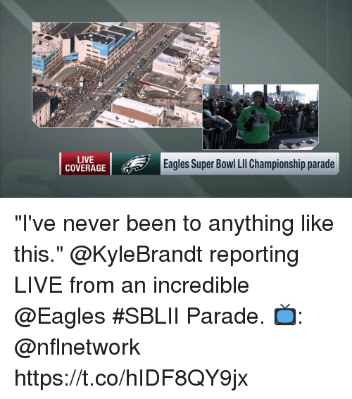 """Philadelphia Eagles, Memes, and Super Bowl: LIVE  COVERAGE  Eagles Super Bowl LIl Championship parade """"I've never been to anything like this.""""  @KyleBrandt reporting LIVE from an incredible @Eagles #SBLII Parade.   📺: @nflnetwork https://t.co/hIDF8QY9jx"""