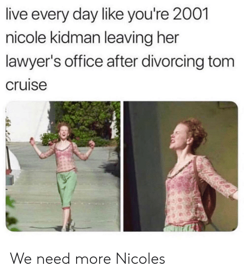 Nicole Kidman, Tom Cruise, and Cruise: live every day like you're 2001  nicole kidman leaving her  lawyer's office after divorcing tom  cruise We need more Nicoles