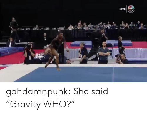 "Gravity: LIVE gahdamnpunk:  She said ""Gravity WHO?"""