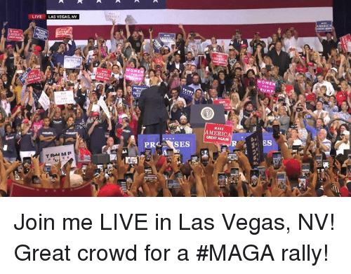 Las Vegas, join.me, and Las Vegas: LIVE  LAS VEGAS, NV  WOMEN  RUMP  MAKE  GREAT AGAN  ES Join me LIVE in Las Vegas, NV! Great crowd for a #MAGA rally!