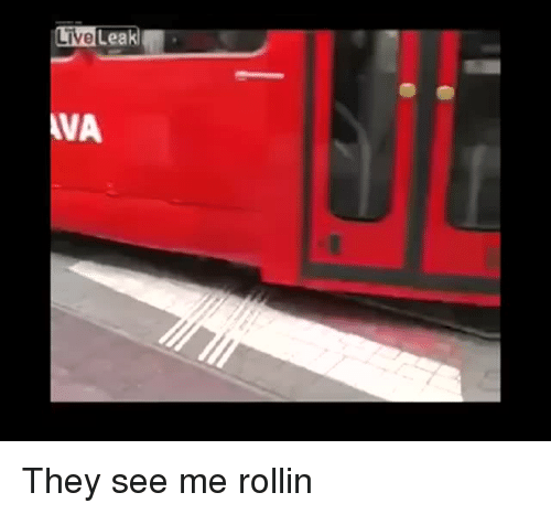 Live, Leak, and They: Live Leak  Leak  VA <p>They see me rollin</p>