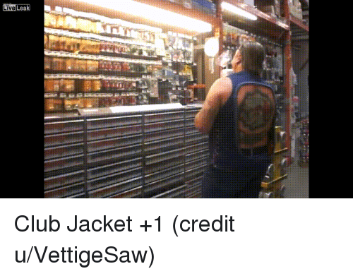 Club, Live, and Trashy: Live Leak  Live Club Jacket +1 (credit u/VettigeSaw)