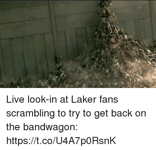 laker: Live look-in at Laker fans scrambling to try to get back on the bandwagon: https://t.co/U4A7p0RsnK