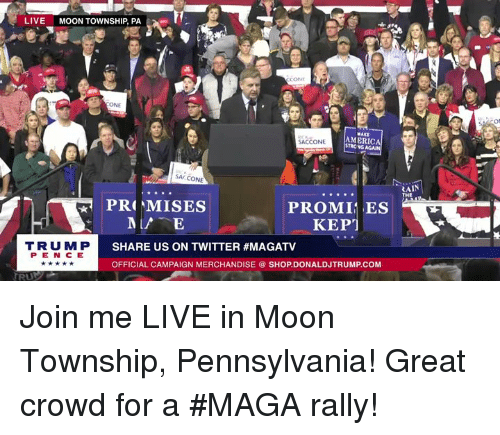 America, Twitter, and join.me: LIVE MOON TOWNSHIP, PA  ONE  AMERICA  STRONG  SACCONE  SACCONE  AIN  THE  PROMI ES  KEP  TRUMP  PENCE  SHARE US ON TWITTER #MAGATV  OFFICIAL CAMPAIGN MERCHANDISE SHOP.DONALDJTRUMP.COM Join me LIVE in Moon Township, Pennsylvania! Great crowd for a #MAGA rally!