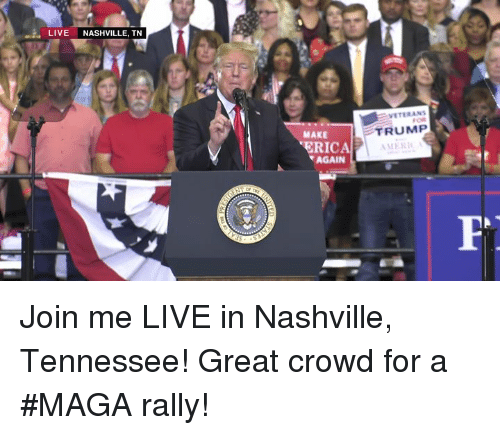 join.me, Live, and Tennessee: LIVE NASHVILLE, TN  VETERAN  MAKE  TRUMP  ERICA  AGAIN Join me LIVE in Nashville, Tennessee! Great crowd for a #MAGA rally!