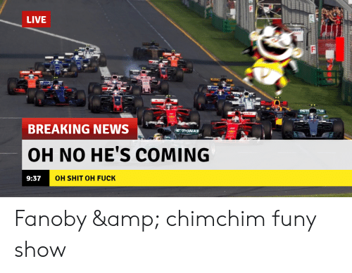 News, Shit, and Breaking News: LIVE  NCes  HAONG  PETI  ander  BREAKING NEWS  RONAS  OH NO HE'S COMING  OH SHIT OH FUCK  9:37 Fanoby & chimchim funy show