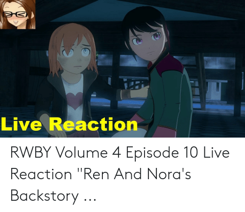 "Rwby Volume 4 Chapter 10: Live Reaction RWBY Volume 4 Episode 10 Live Reaction ""Ren And Nora's Backstory ..."